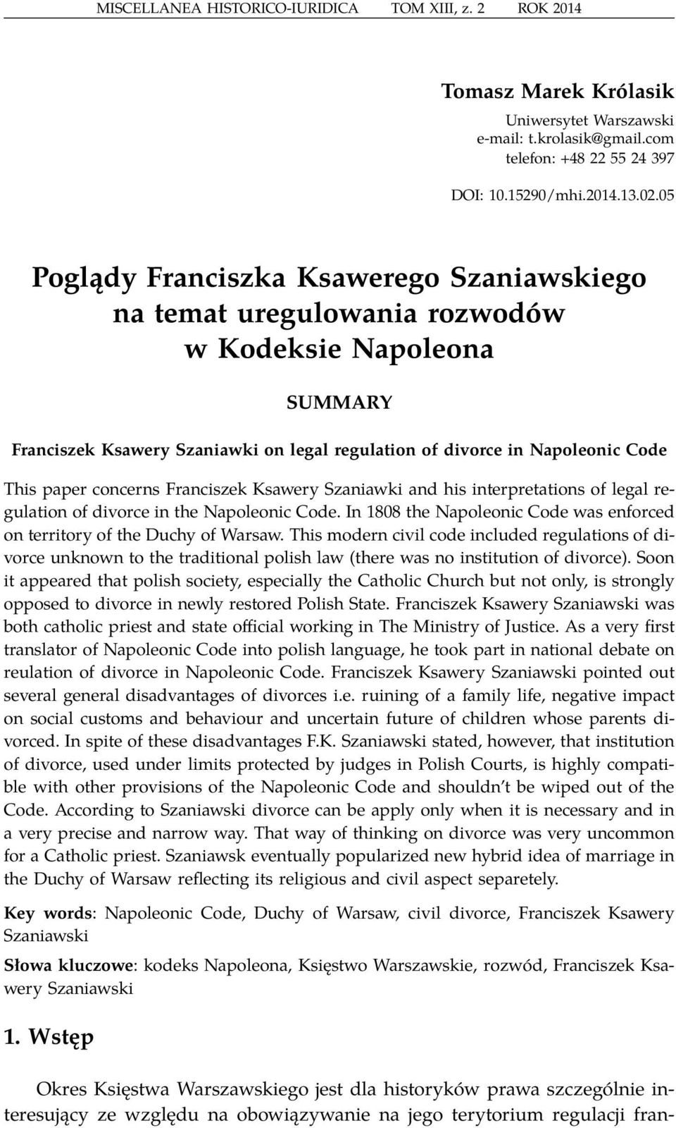 concerns Franciszek Ksawery Szaniawki and his interpretations of legal regulation of divorce in the Napoleonic Code. In 1808 the Napoleonic Code was enforced on territory of the Duchy of Warsaw.