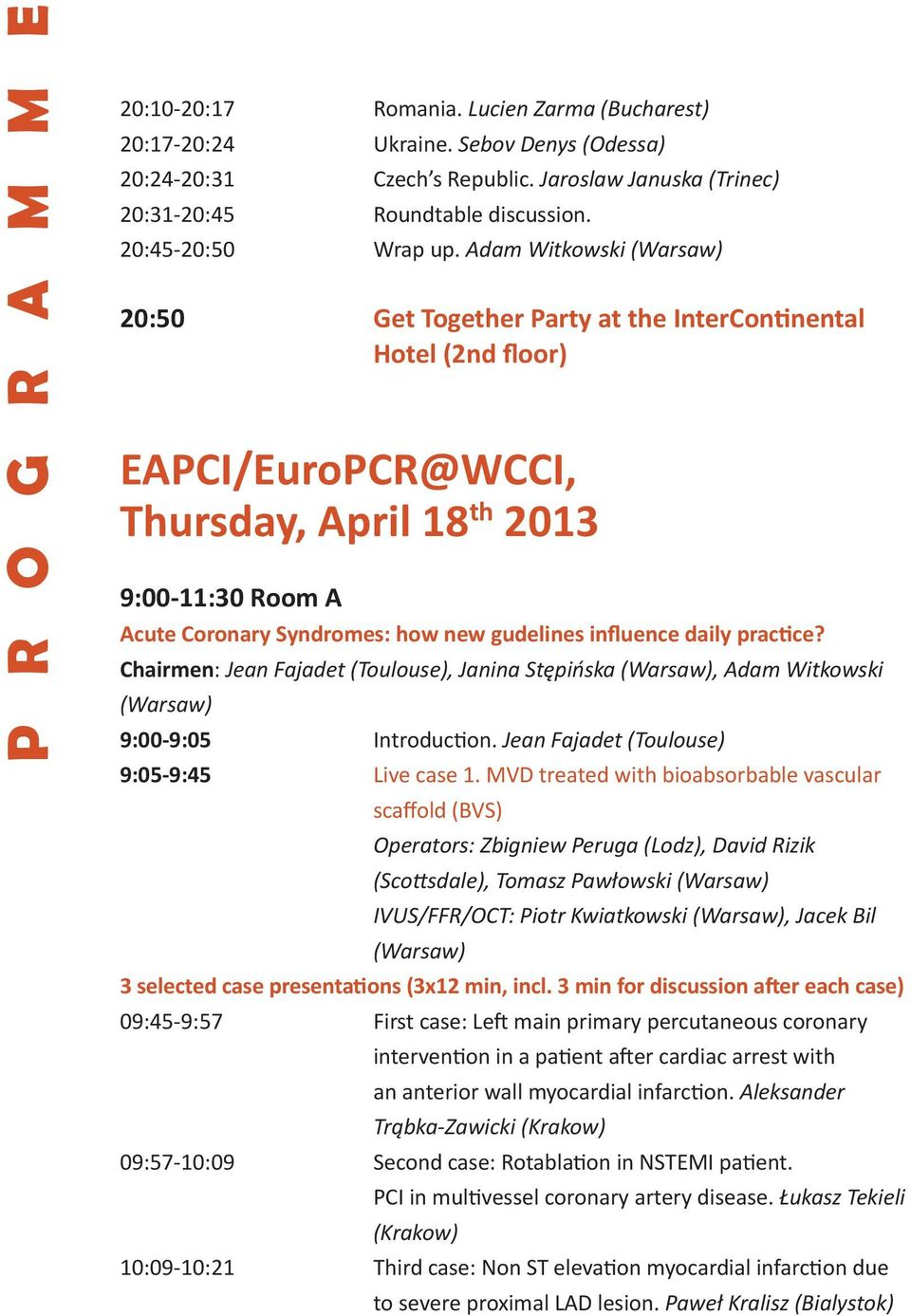 Adam Witkowski 20:50 Get Together Party at the InterContinental Hotel (2nd floor) EAPCI/EuroPCR@WCCI, Thursday, April 18 th 2013 9:00-11:30 Room A Acute Coronary Syndromes: how new gudelines