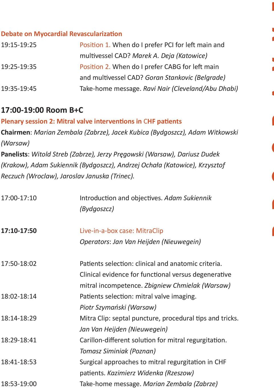 Ravi Nair (Cleveland/Abu Dhabi) 17:00-19:00 Room B+C Plenary session 2: Mitral valve interventions in CHF patients Chairmen: Marian Zembala (Zabrze), Jacek Kubica (Bydgoszcz), Adam Witkowski