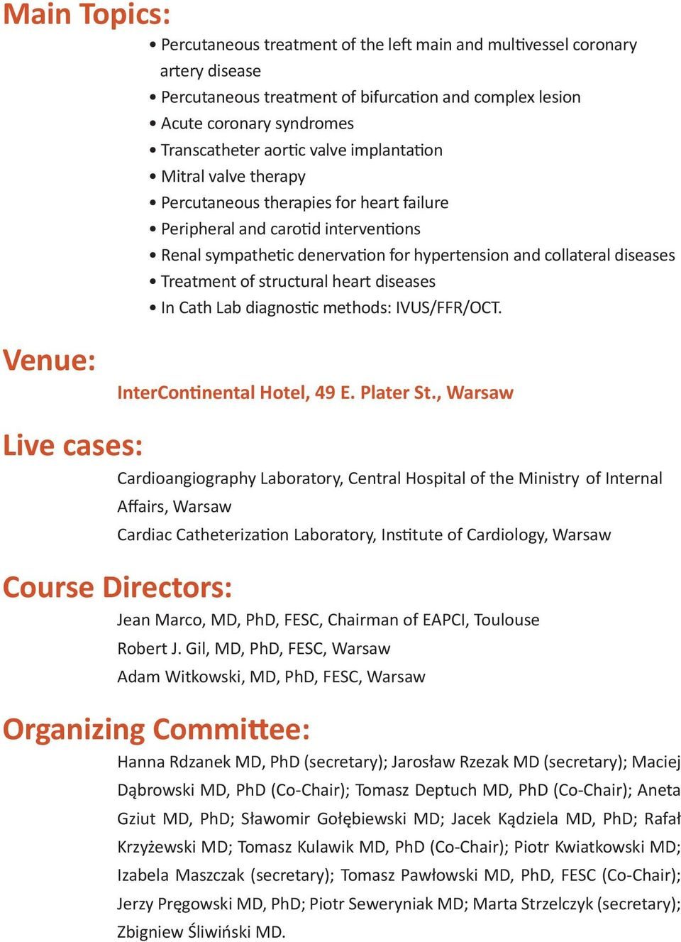 of structural heart diseases In Cath Lab diagnostic methods: IVUS/FFR/OCT. Venue: InterContinental Hotel, 49 E. Plater St.
