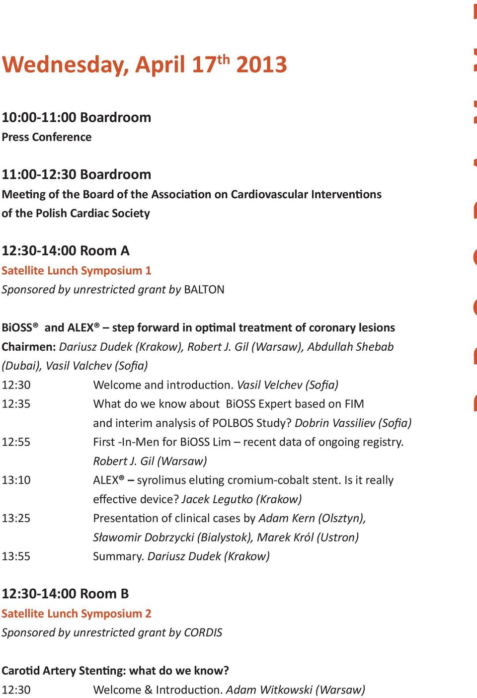 J. Gil, Abdullah Shebab (Dubai), Vasil Valchev (Sofia) 12:30 Welcome and introduction. Vasil Velchev (Sofia) 12:35 What do we know about BiOSS Expert based on FIM and interim analysis of POLBOS Study?