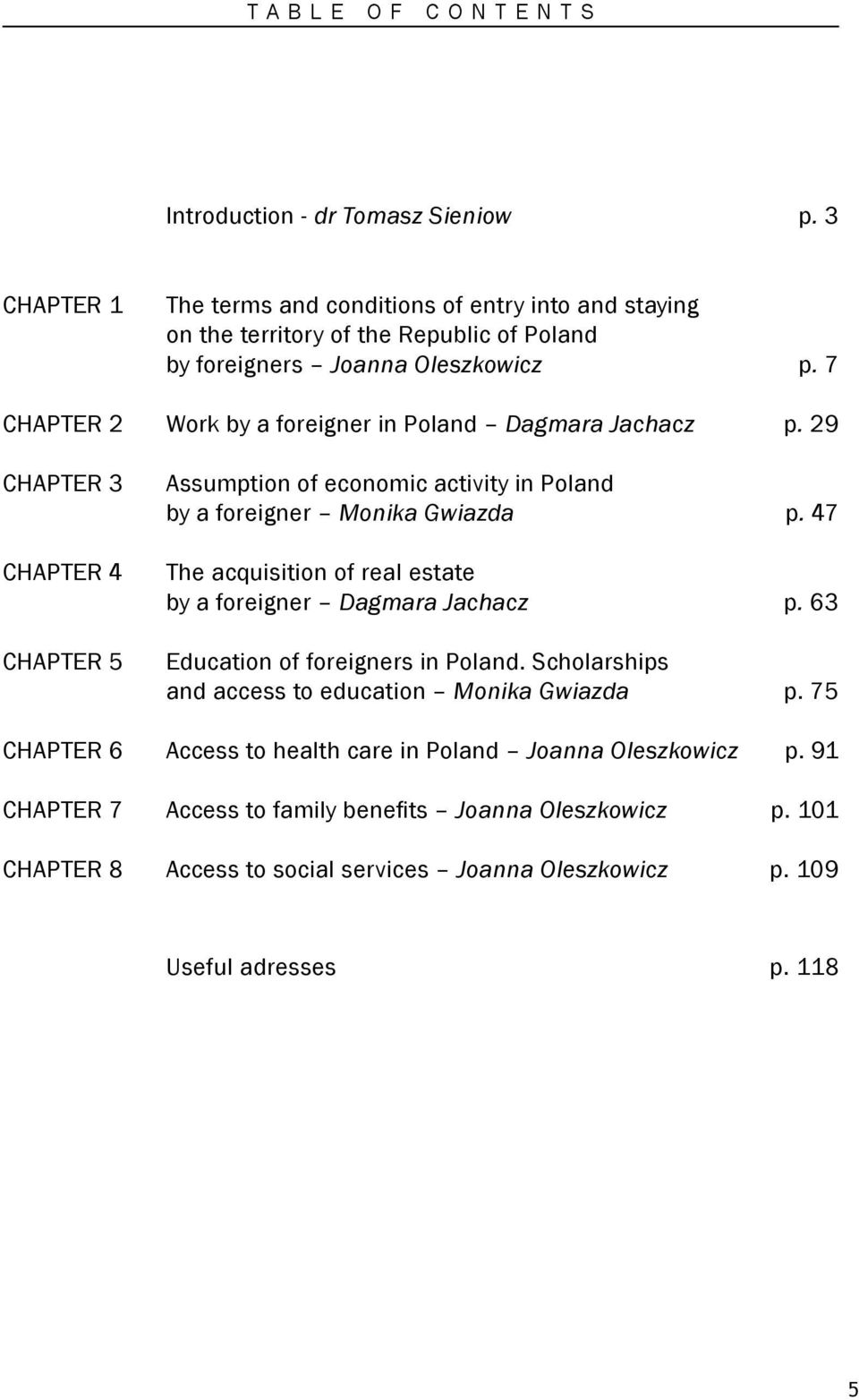 7 Chapter 2 Work by a foreigner in Poland Dagmara Jachacz p. 29 Chapter 3 Chapter 4 Chapter 5 Assumption of economic activity in Poland by a foreigner Monika Gwiazda p.