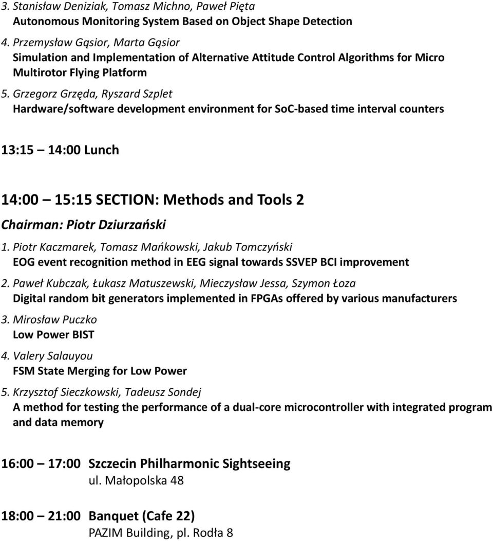 Grzegorz Grzęda, Ryszard Szplet Hardware/software development environment for SoC-based time interval counters 13:15 14:00 Lunch 14:00 15:15 SECTION: Methods and Tools 2 Chairman: Piotr Dziurzański 1.