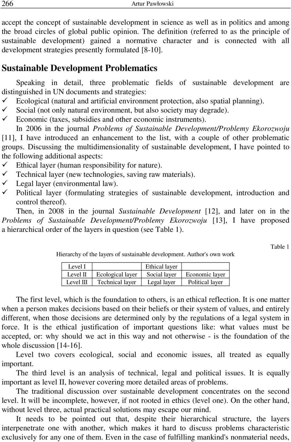 Sustainable Development Problematics Speaking in detail, three problematic fields of sustainable development are distinguished in UN documents and strategies: Ecological (natural and artificial