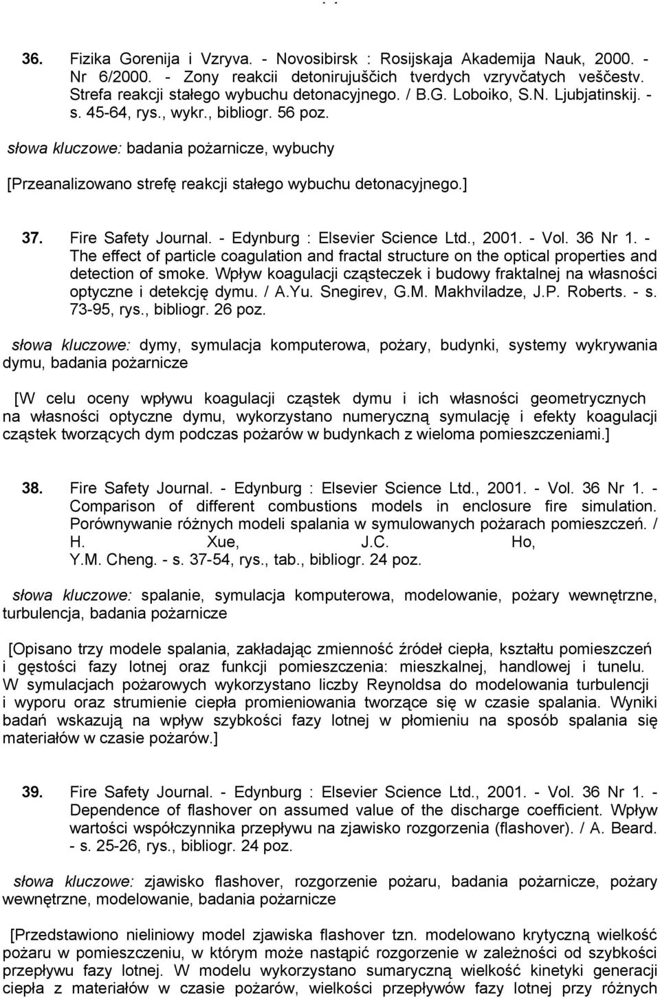 słowa kluczowe: badania pożarnicze, wybuchy [Przeanalizowano strefę reakcji stałego wybuchu detonacyjnego.] 37. Fire Safety Journal. - Edynburg : Elsevier Science Ltd., 2001. - Vol. 36 Nr 1.