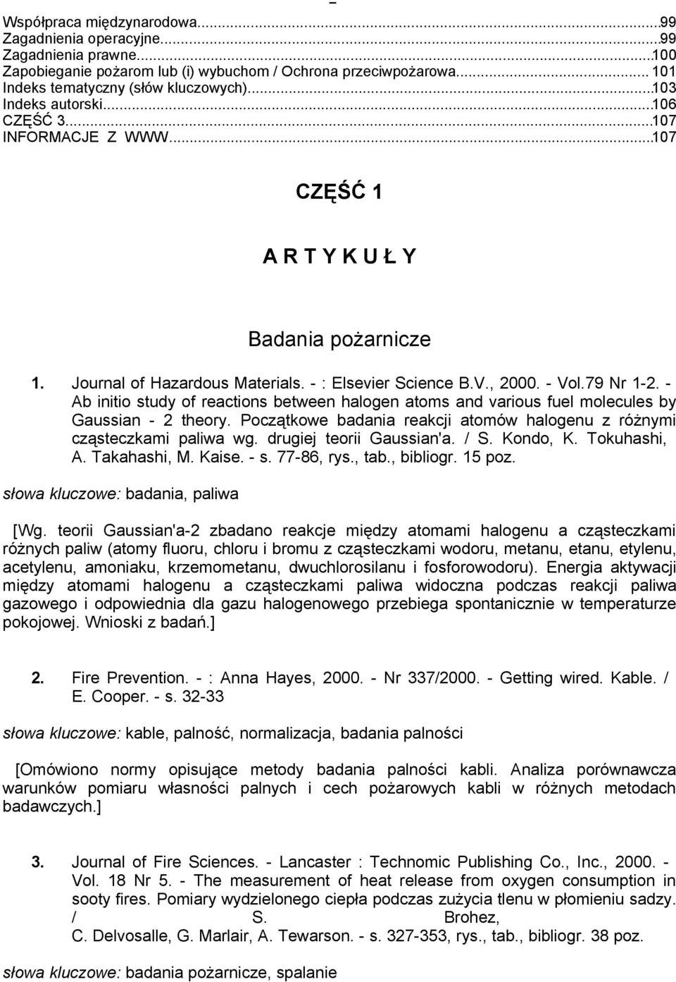 - Ab initio study of reactions between halogen atoms and various fuel molecules by Gaussian - 2 theory. Początkowe badania reakcji atomów halogenu z różnymi cząsteczkami paliwa wg.