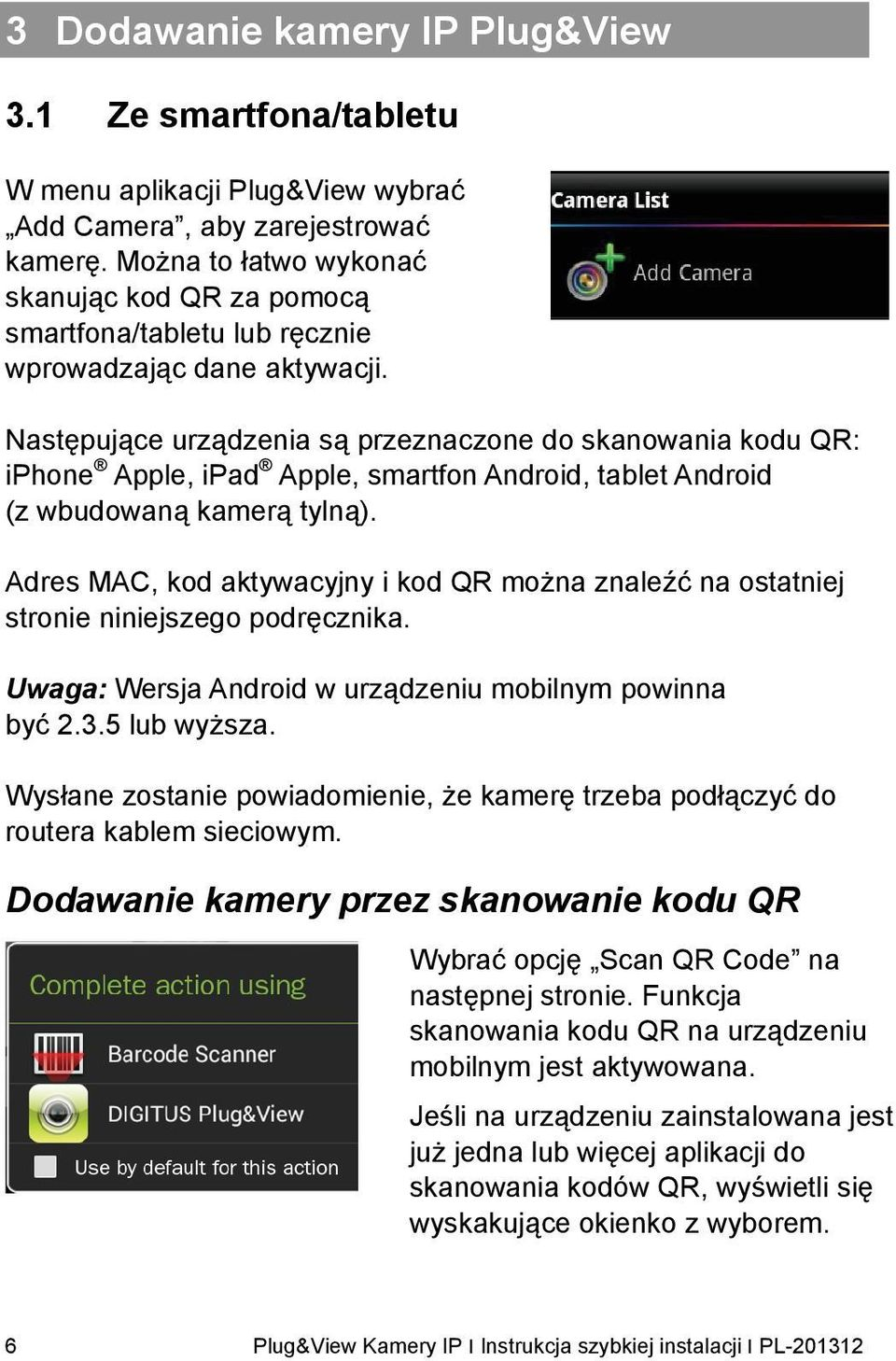 Następujące urządzenia są przeznaczone do skanowania kodu QR: iphone Apple, ipad Apple, smartfon Android, tablet Android (z wbudowaną kamerą tylną).