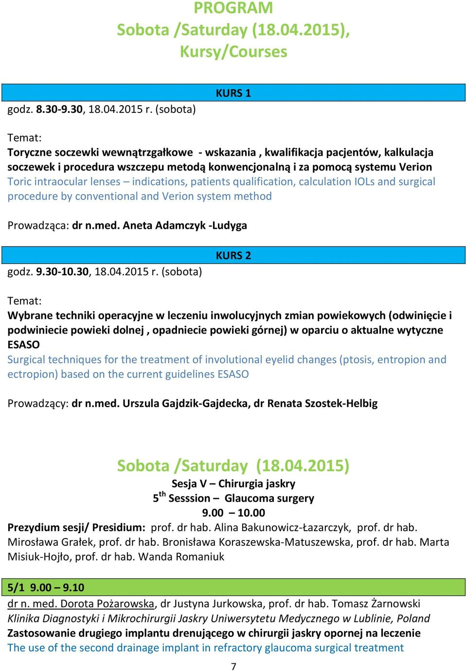 intraocular lenses indications, patients qualification, calculation IOLs and surgical procedure by conventional and Verion system method Prowadząca: dr n.med. Aneta Adamczyk -Ludyga godz. 9.30-10.
