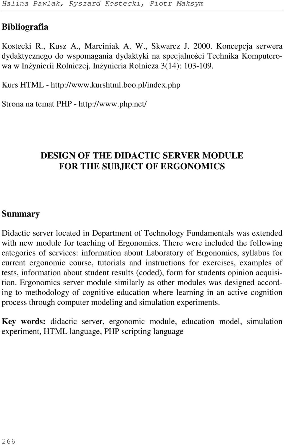 php Strona na temat PHP - http://www.php.net/ DESIGN OF THE DIDACTIC SERVER MODULE FOR THE SUBJECT OF ERGONOMICS Summary Didactic server located in Department of Technology Fundamentals was extended