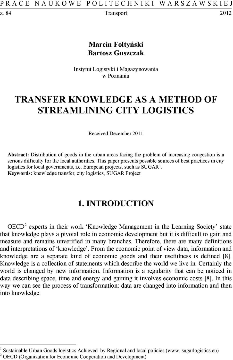 This paper presents possible sources of best practices in city logistics for local governments, i.e. European projects, such as SUGAR 1. Keywords: knowledge transfer, city logistics, SUGAR Project 1.