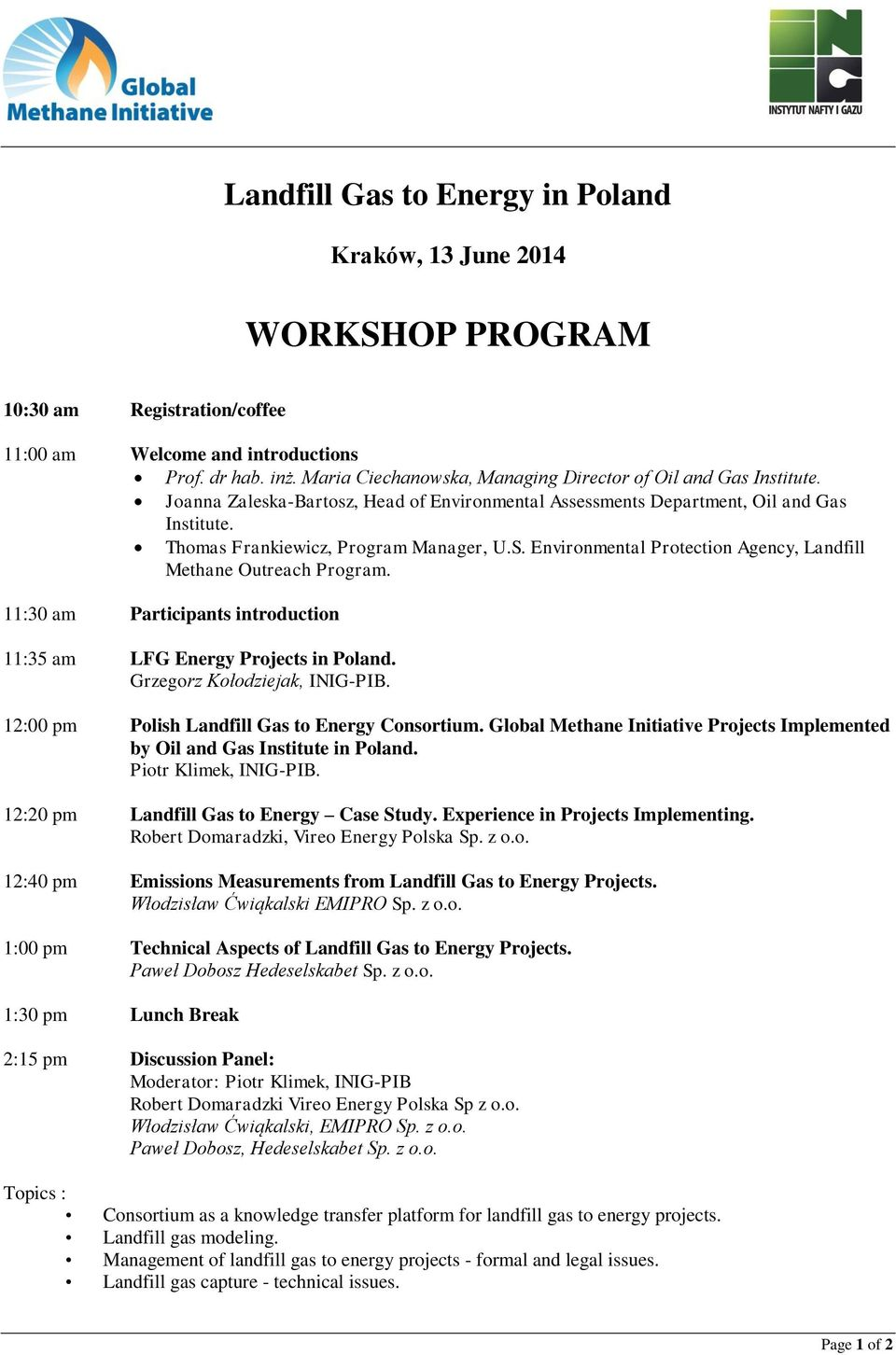 Environmental Protection Agency, Landfill Methane Outreach Program. 11:30 am Participants introduction 11:35 am LFG Energy Projects in Poland. Grzegorz Kołodziejak, INIG-PIB.
