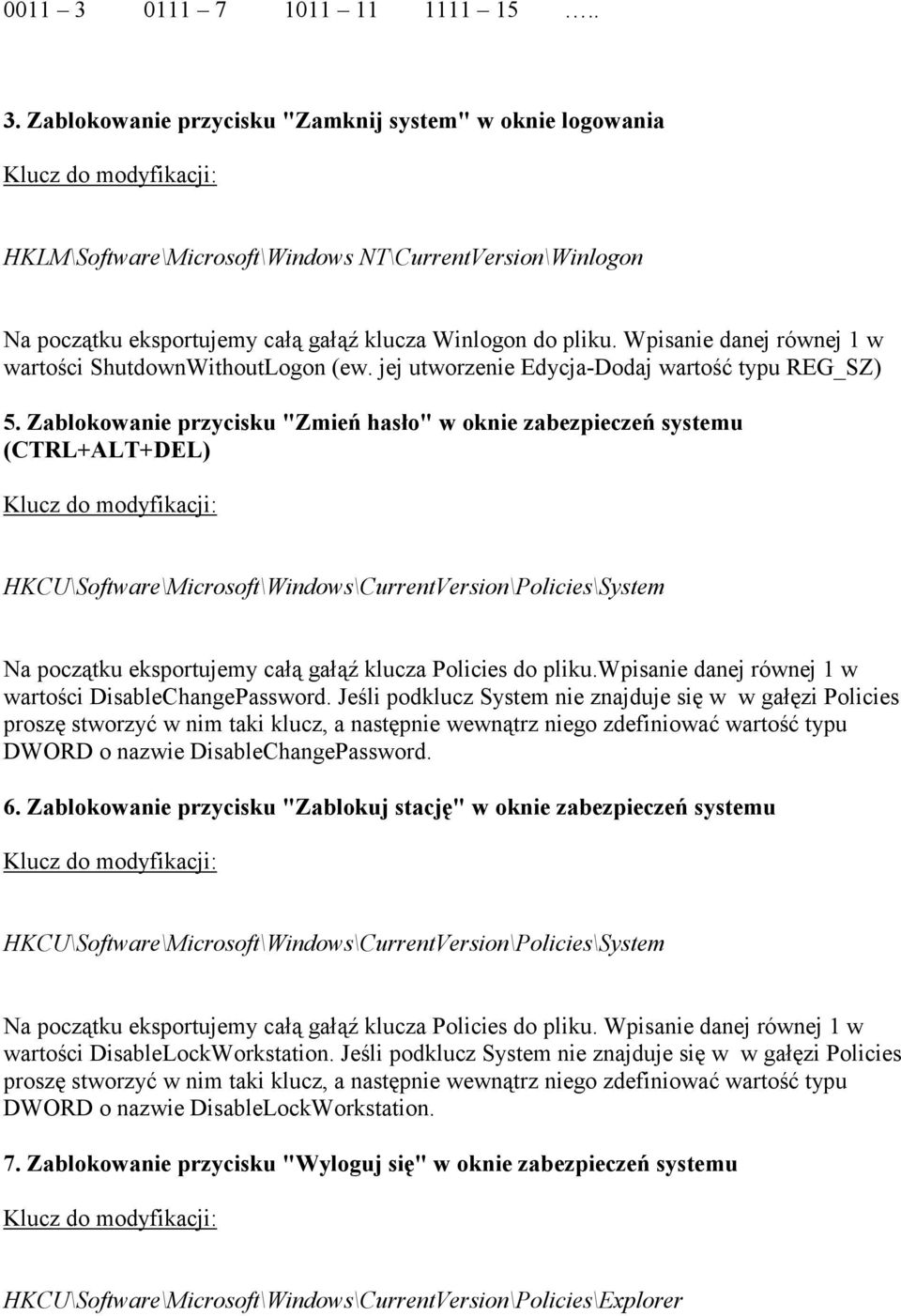 "Zablokowanie przycisku ""Zmień hasło"" w oknie zabezpieczeń systemu (CTRL+ALT+DEL) HKCU\Software\Microsoft\Windows\CurrentVersion\Policies\System Na początku eksportujemy całą gałąź klucza Policies do"