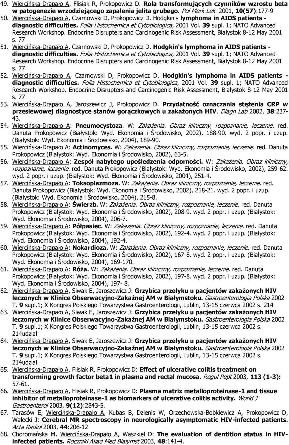 Endcrine Disrupters and Carcingenic Risk Assessment, Białystk 8-12 May 2001 s. 77 51.  Endcrine Disrupters and Carcingenic Risk Assessment, Białystk 8-12 May 2001 s. 77 52.