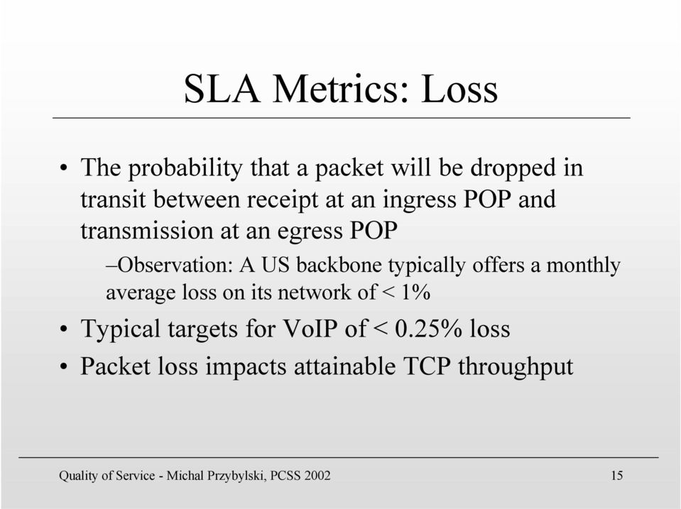 offers a monthly average loss on its network of < 1% Typical targets for VoIP of < 0.