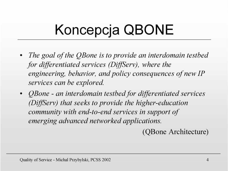 QBone - an interdomain testbed for differentiated services (DiffServ) that seeks to provide the higher-education