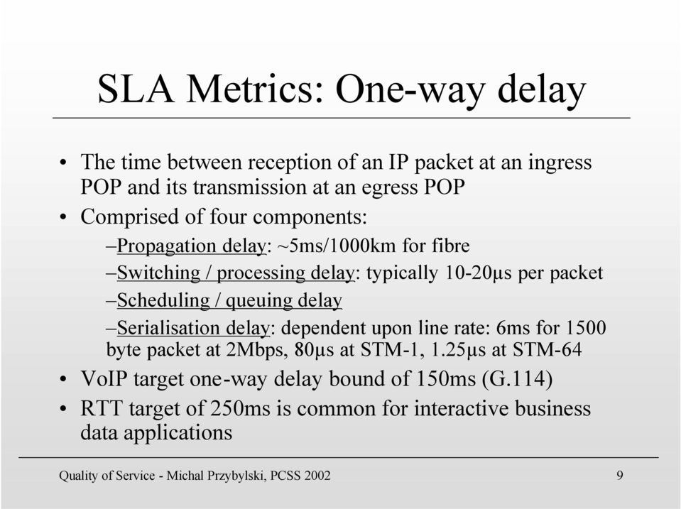 delay Serialisation delay: dependent upon line rate: 6ms for 1500 byte packet at 2Mbps, 80µs at STM-1, 1.