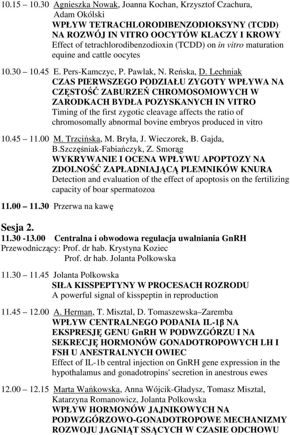 vitro maturation equine and cattle oocytes 10.30 10.45 E. Pers-Kamczyc, P. Pawlak, N. Reńska, D.