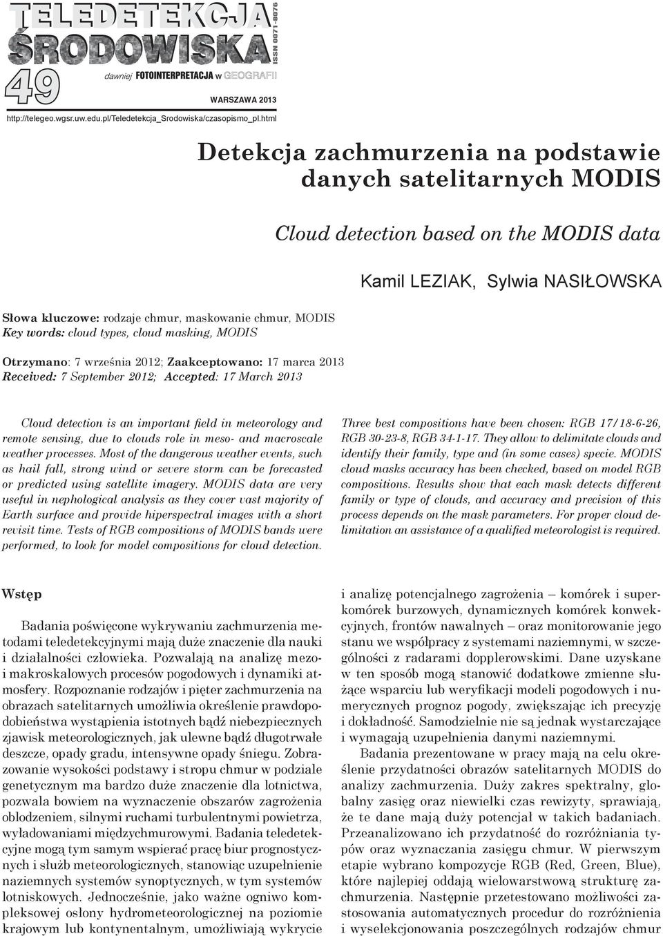 words: cloud types, cloud masking, MODIS Otrzymano: 7 września 2012; Zaakceptowano: 17 marca 2013 Received: 7 September 2012; Accepted: 17 March 2013 Cloud detection is an important field in