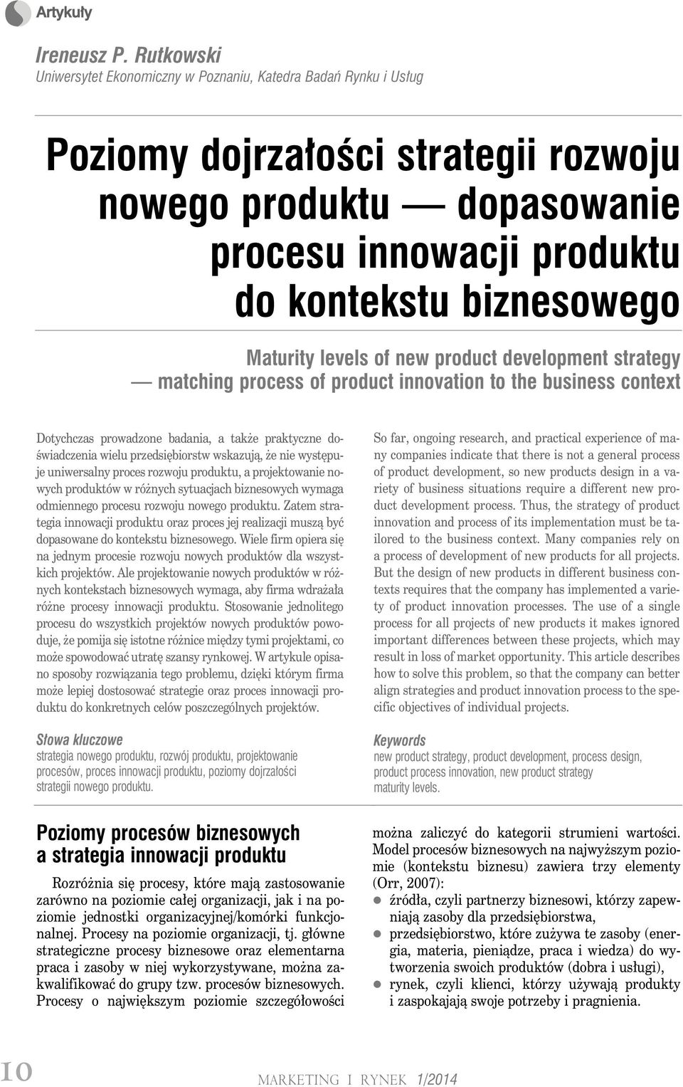 Maturity levels of new product development strategy matching process of product innovation to the business context Dotychczas prowadzone badania, a także praktyczne doświadczenia wielu