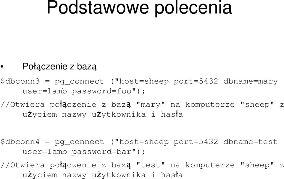 "uŝytkownika i hasła $dbconn4 = pg_connect (""host=sheep port=5432 dbname=test user=lamb"