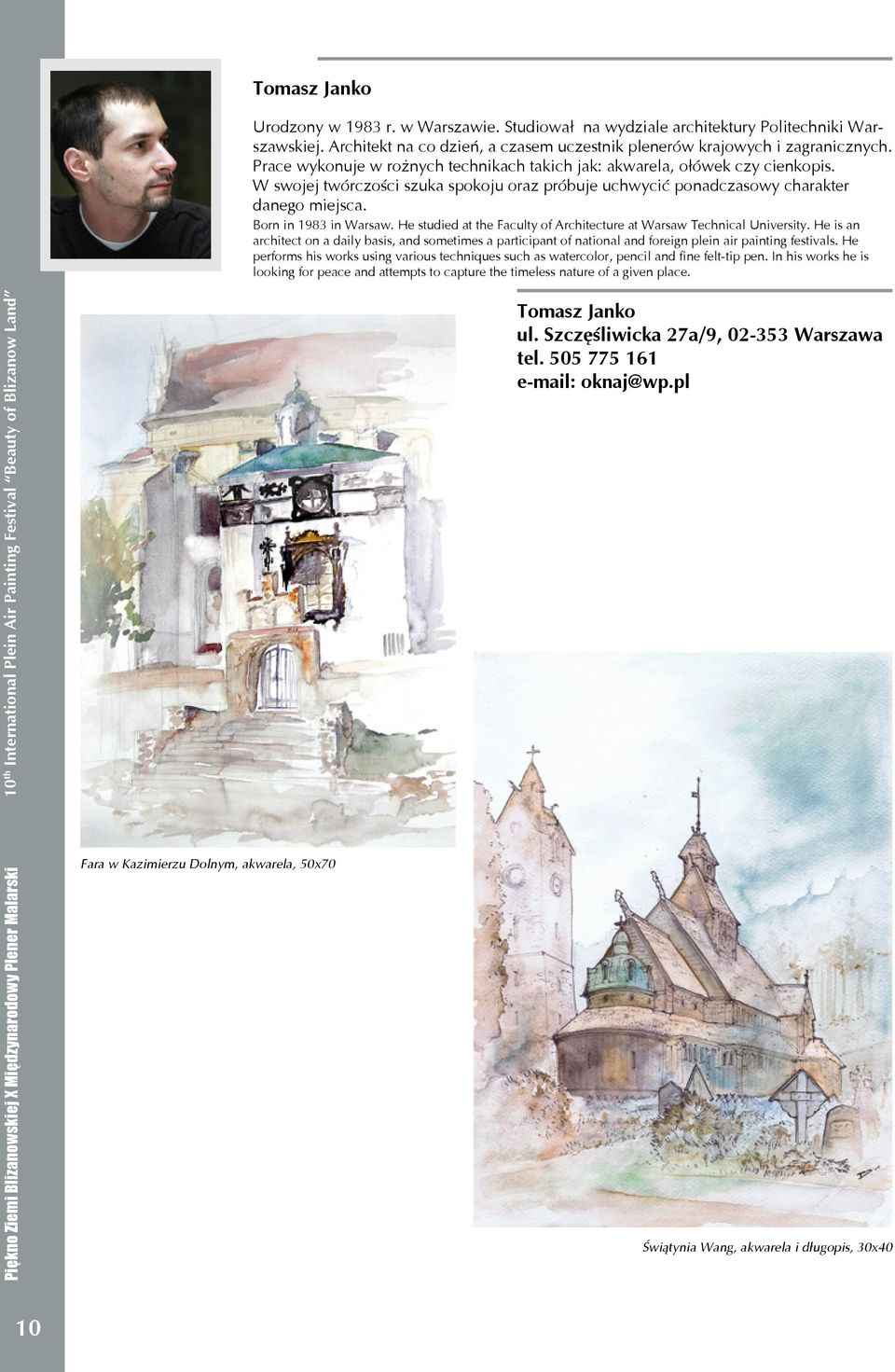 He studied at the Faculty of Architecture at Warsaw Technical University. He is an architect on a daily basis, and sometimes a participant of national and foreign plein air painting festivals.