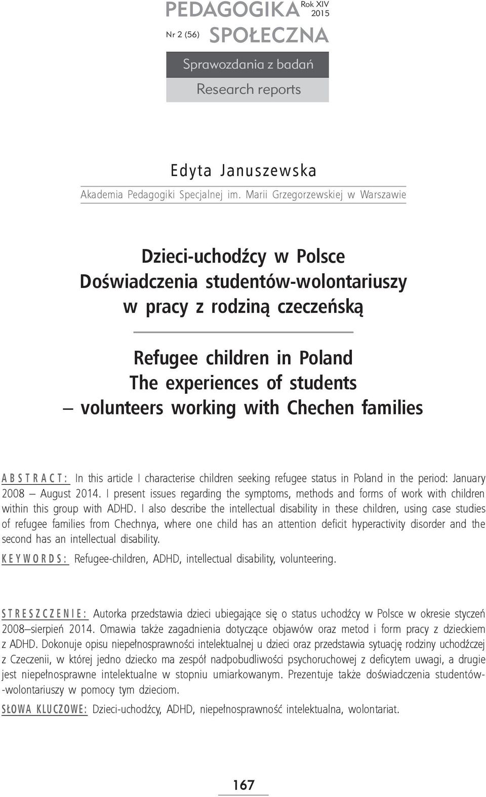 with Chechen families Abstract: In this article I characterise children seeking refugee status in Poland in the period: January 2008 August 2014.