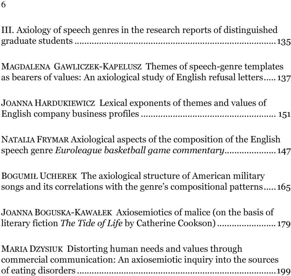 .. 137 JOANNA HARDUKIEWICZ Lexical exponents of themes and values of English company business profiles.