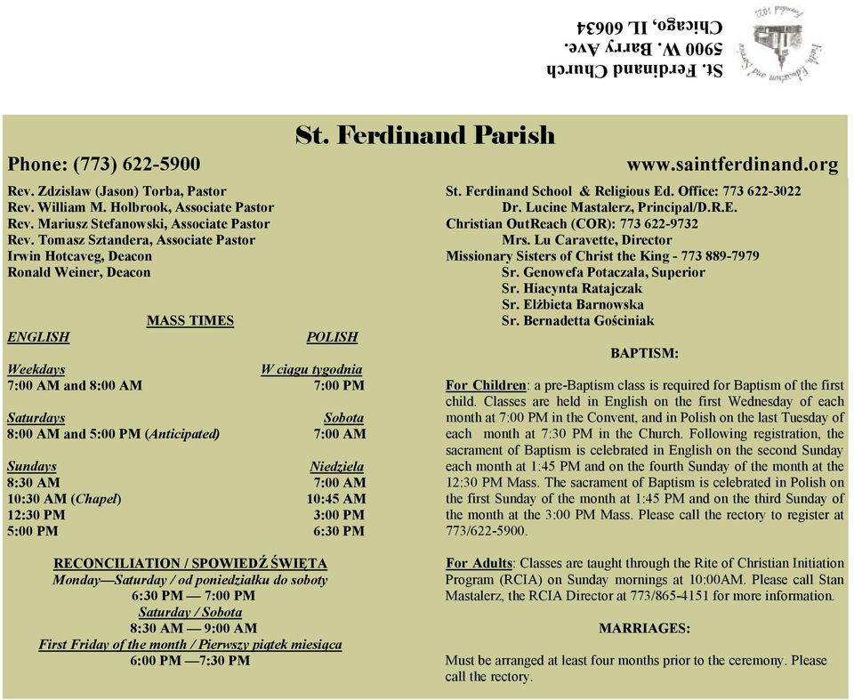 Ferdinand Parish POLISH Weekdays W ciągu tygodnia 7:00 AM and 8:00 AM 7:00 PM Saturdays Sobota 8:00 AM and 5:00 PM (Anticipated) 7:00 AM Sundays Niedziela 8:30 AM 7:00 AM 10:30 AM (Chapel) 10:45 AM