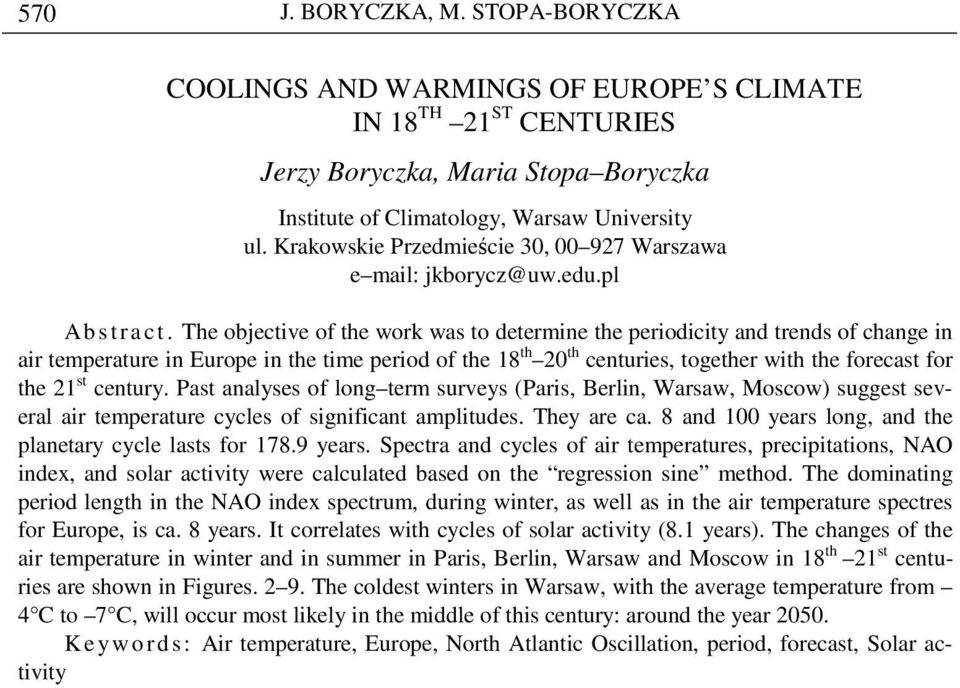 The objective of the work was to determine the periodicity and trends of change in air temperature in Europe in the time period of the 18 th 20 th centuries, together with the forecast for the 21 st