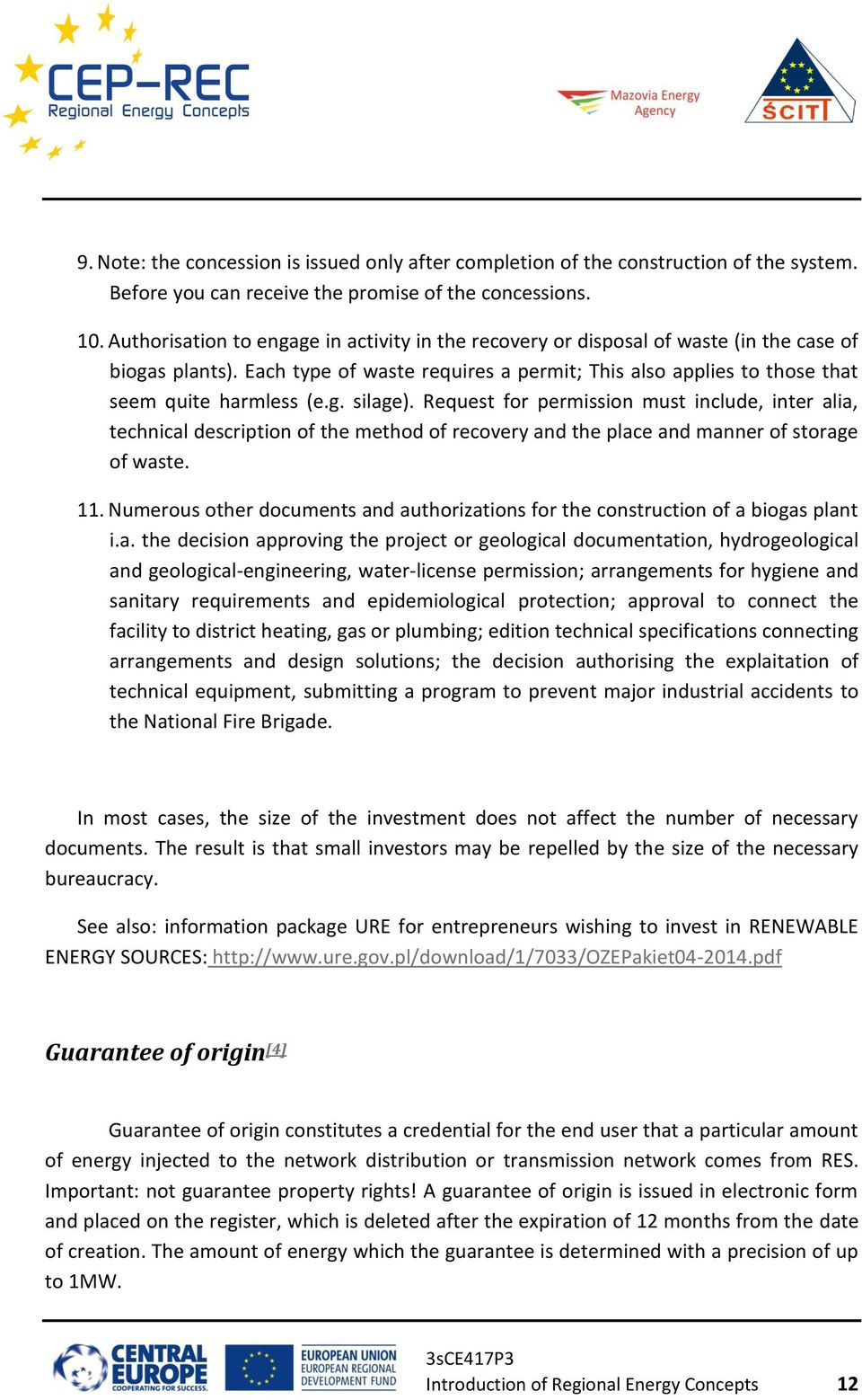 Request for permission must include, inter alia, technical description of the method of recovery and the place and manner of storage of waste. 11.