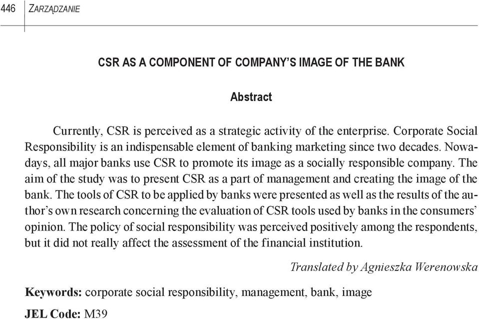 The aim of the study was to present CSR as a part of management and creating the image of the bank.