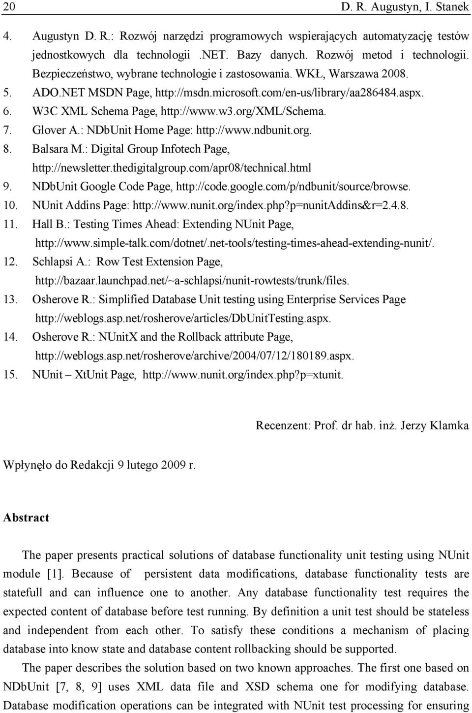 org/xml/schema. 7. Glover A.: NDbUnit Home Page: http://www.ndbunit.org. 8. Balsara M.: Digital Group Infotech Page, http://newsletter.thedigitalgroup.com/apr08/technical.html 9.