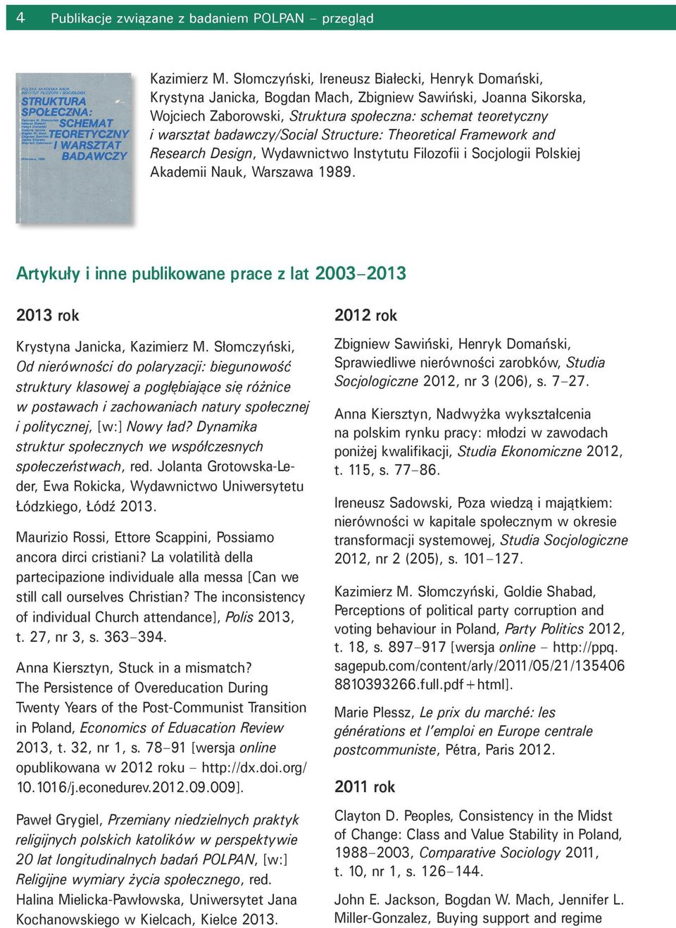 badawczy/social Structure: Theoretical Framework and Research Design, Wydawnictwo Instytutu Filozofii i Socjologii Polskiej Akademii Nauk, Warszawa 1989.