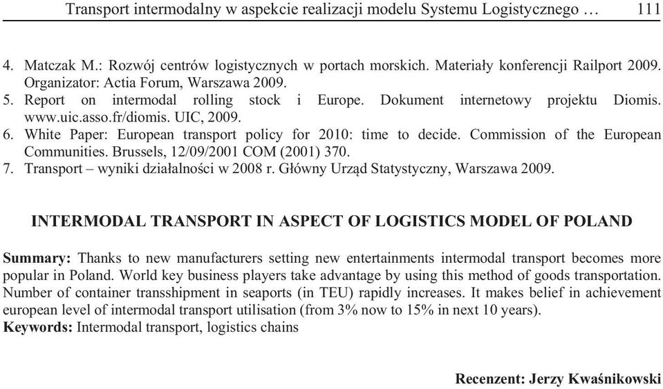 White Paper: European transport policy for 2010: time to decide. Commission of the European Communities. Brussels, 12/09/2001 COM (2001) 370. 7. Transport wyniki dzia alno ci w 2008 r.