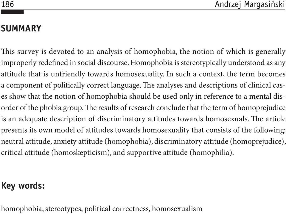 The analyses and descriptions of clinical cases show that the notion of homophobia should be used only in reference to a mental disorder of the phobia group.