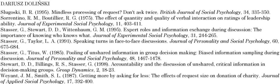 (1995). Expert roles and information exchange during discussion: The importance of knowing who knows what. Journal of Experimental Social Psychology, 31, 244-265. Stasser, G., Taylor, L. A. (1991).