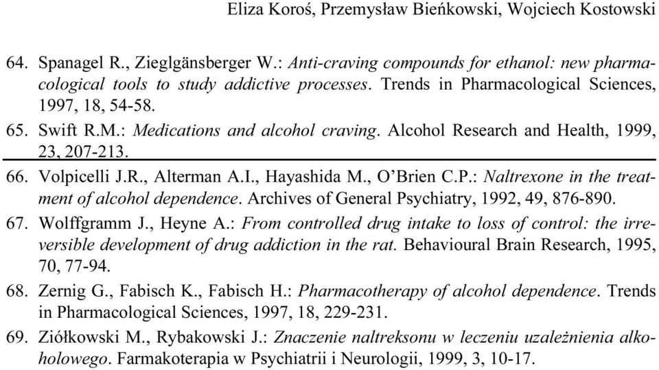 , O Brien C.P.: Naltrexone in the treatment of alcohol dependence. Archives of General Psychiatry, 1992, 49, 876-890. 67. Wolffgramm J., Heyne A.