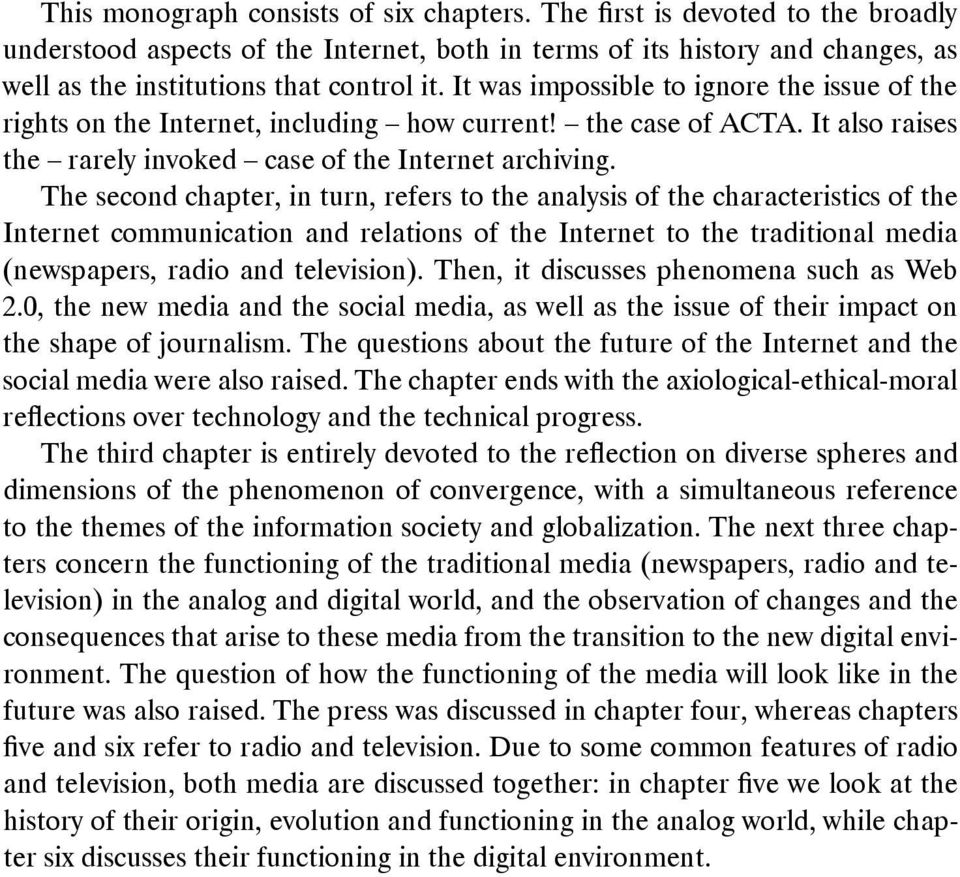 The second chapter, in turn, refers to the analysis of the characteristics of the Internet communication and relations of the Internet to the traditional media (newspapers, radio and television).