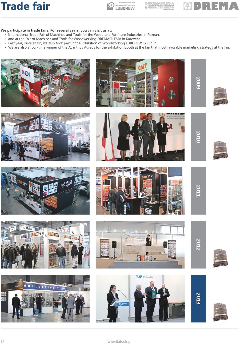 Poznan. and at the Fair of Machines and Tools for Woodworking DREMASILESIA in Katowice.