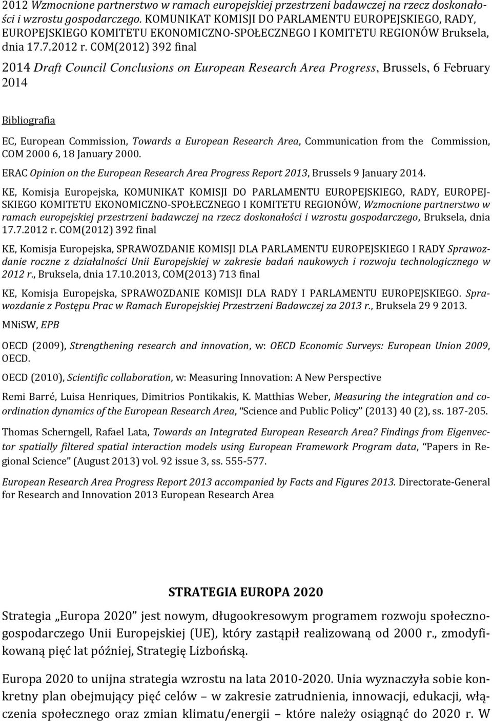COM(2012) 392 final 2014 Draft Council Conclusions on European Research Area Progress, Brussels, 6 February 2014 Bibliografia EC, European Commission, Towards a European Research Area, Communication
