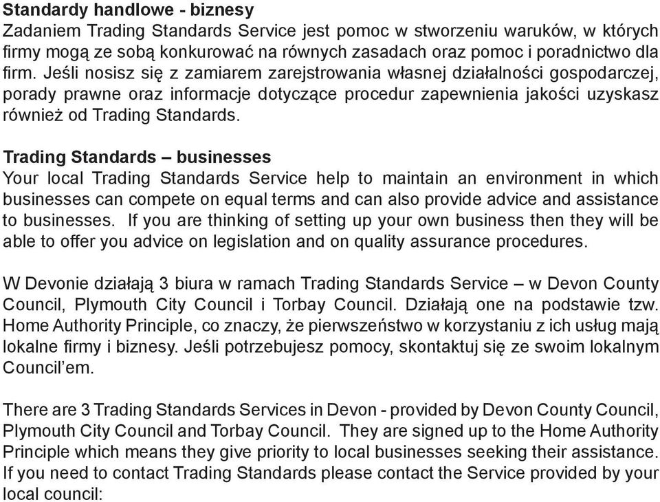Trading Standards businesses Your local Trading Standards Service help to maintain an environment in which businesses can compete on equal terms and can also provide advice and assistance to