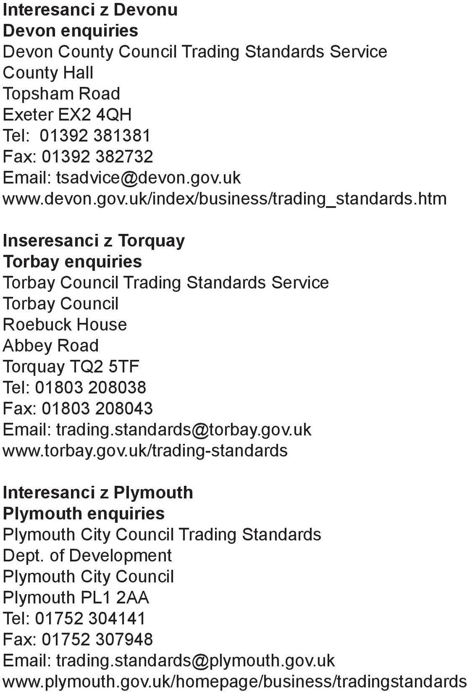 htm Inseresanci z Torquay Torbay enquiries Torbay Council Trading Standards Service Torbay Council Roebuck House Abbey Road Torquay TQ2 5TF Tel: 01803 208038 Fax: 01803 208043 Email: trading.