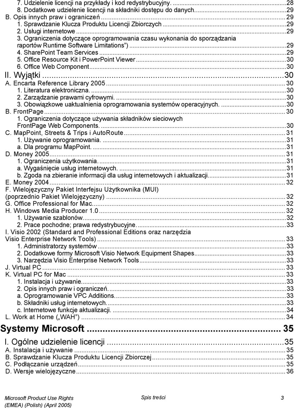 SharePoint Team Services...29 5. Office Resource Kit i PowerPoint Viewer...30 6. Office Web Component...30 II. Wyjątki...30 A. Encarta Reference Library 2005... 30 1. Literatura elektroniczna....30 2.
