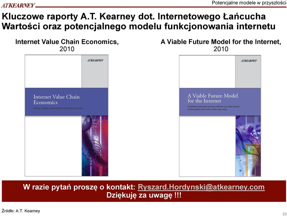 Internet Value Chain Economics, 2010 A Viable Future Model for the Internet, 2010 W
