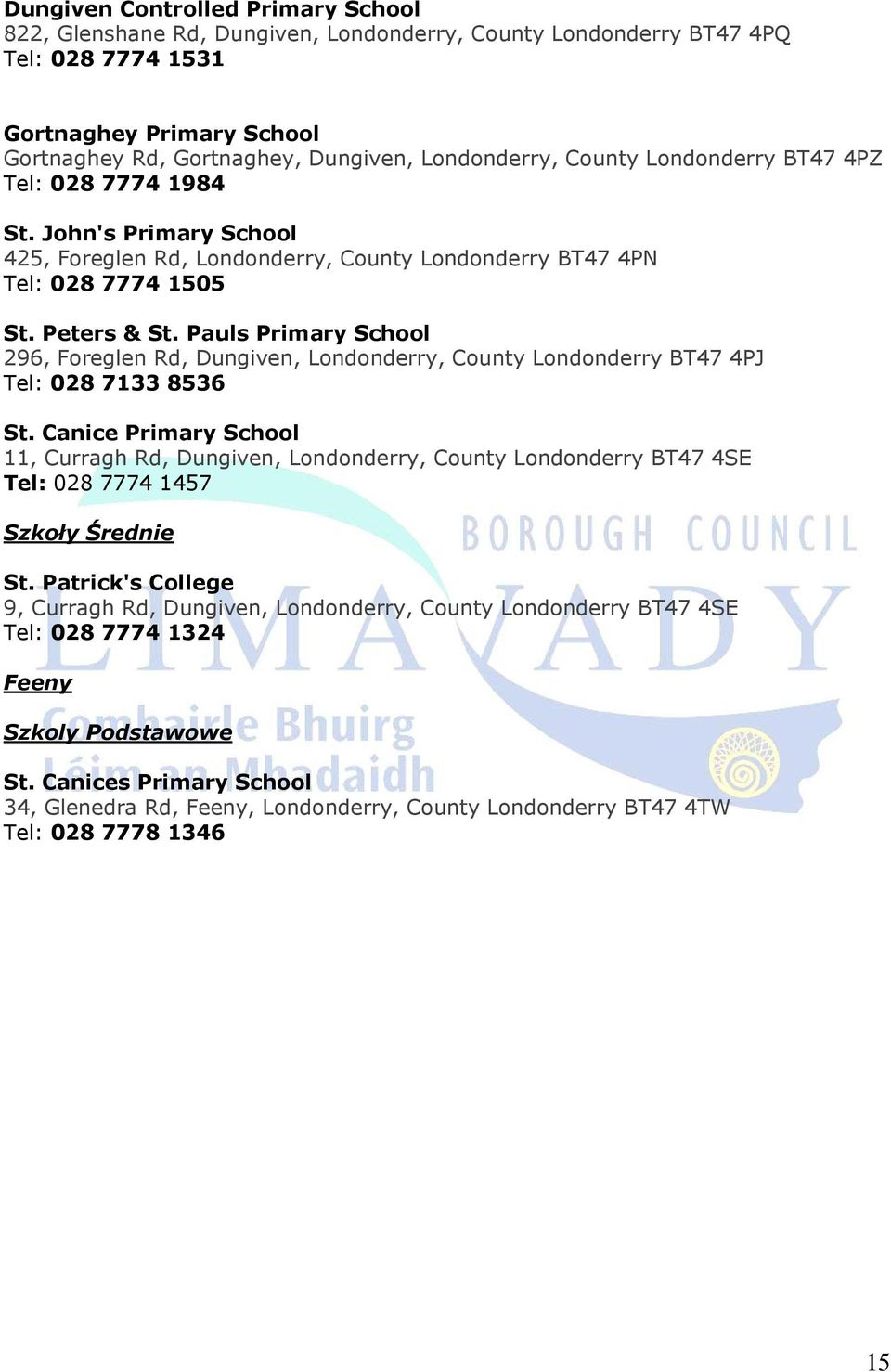 Pauls Primary School 296, Foreglen Rd, Dungiven, Londonderry, County Londonderry BT47 4PJ Tel: 028 7133 8536 St.