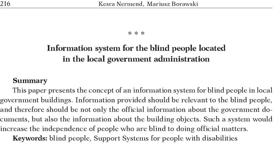 Information provided should be relevant to the blind people, and therefore should be not only the official information about the government documents,