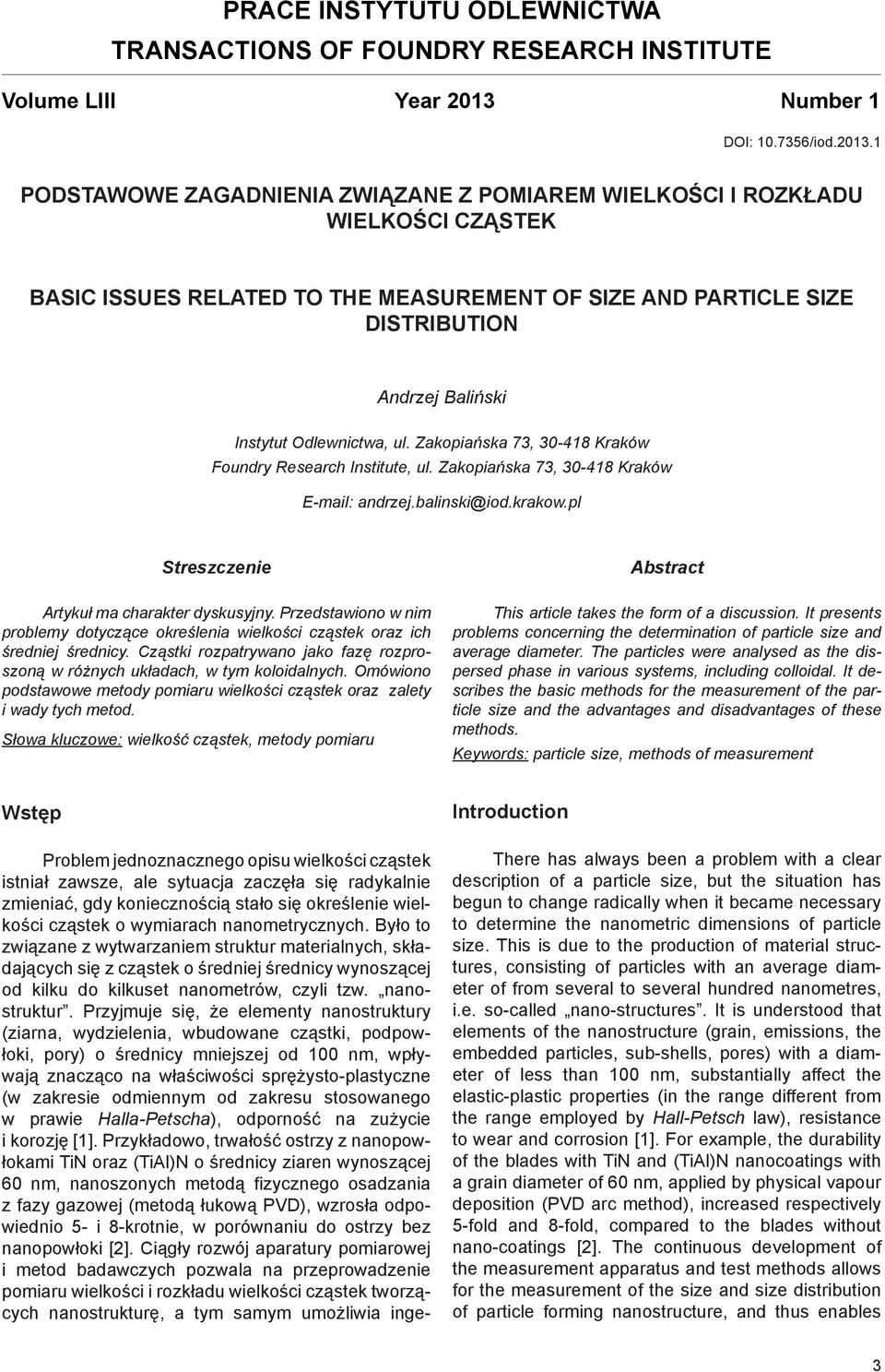 1 Podstawowe zagadnienia związane z pomiarem wielkości i rozkładu wielkości cząstek Basic issues related to the measurement of SIZE and particle size distribution Andrzej Baliński Instytut