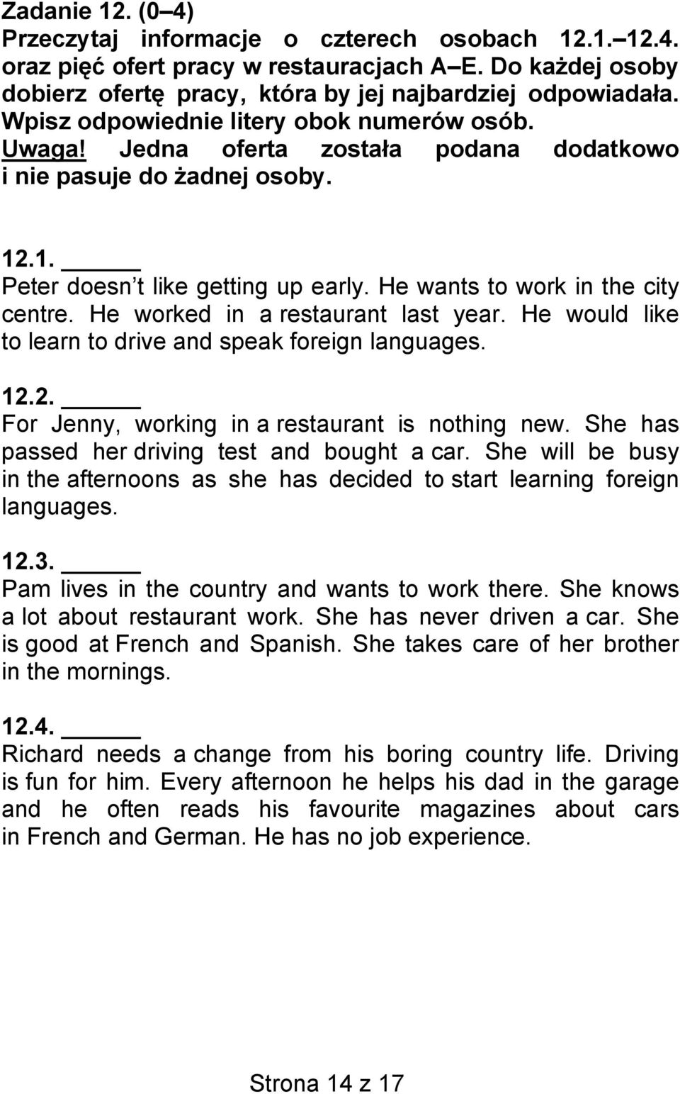 He worked in a restaurant last year. He would like to learn to drive and speak foreign languages. 12.2. For Jenny, working in a restaurant is nothing new.