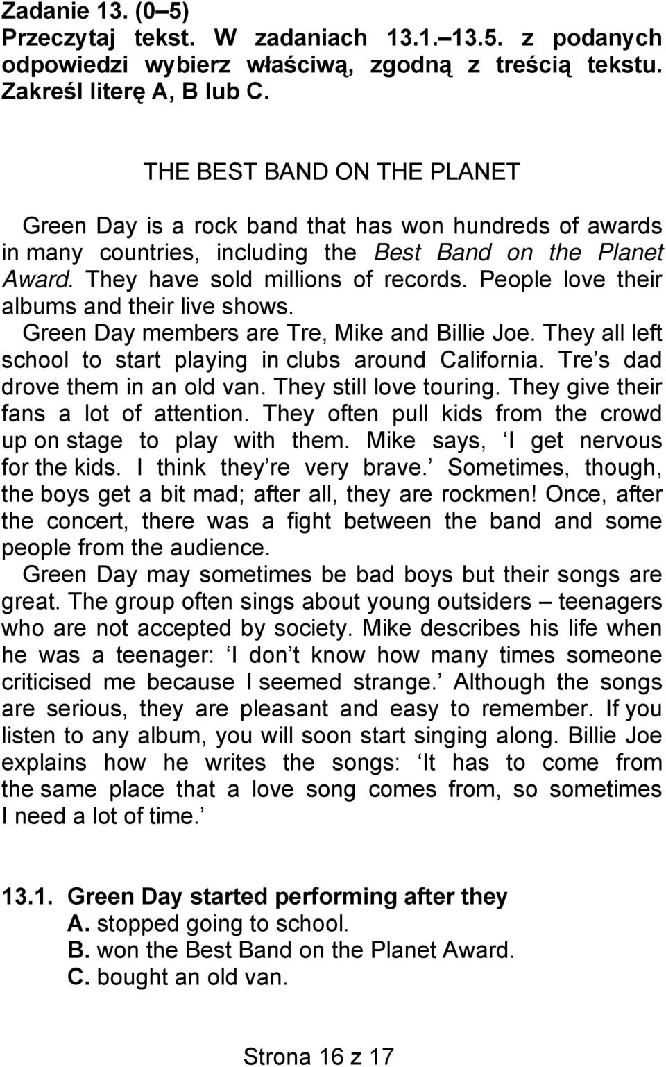 People love their albums and their live shows. Green Day members are Tre, Mike and Billie Joe. They all left school to start playing in clubs around California. Tre s dad drove them in an old van.
