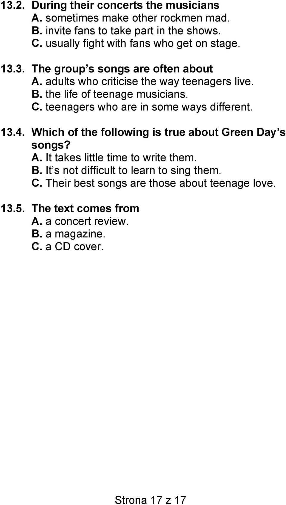 the life of teenage musicians. C. teenagers who are in some ways different. 13.4. Which of the following is true about Green Day s songs? A.